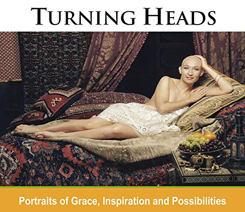 Turning Heads: Portraits of Grace, Inspiration and Possibilities by Jackie Hunsicker