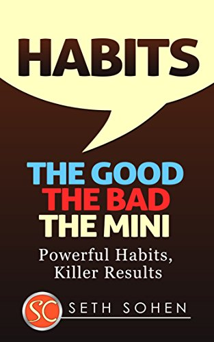 HABITS: The Good The Bad The Mini - Powerful Habits, Killer Results (Health Wealth & Happiness Book 35) by Seth Cohen