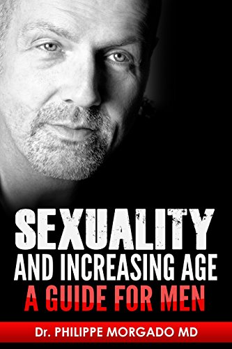 Sexuality and increasing age A guide for men by Philippe Morgado