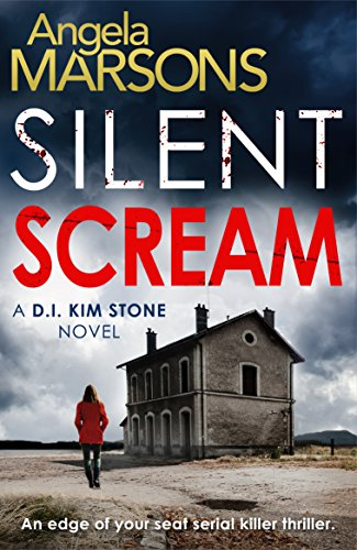 Silent Scream: An edge of your seat serial killer thriller (Detective Kim Stone crime thriller series Book 1) by Angela Marsons