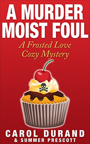 A Murder Moist Foul: A Frosted Love Cozy Mystery (Frosted Love Mysteries Book 1) by Carol Durand