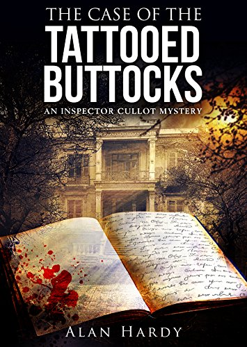 The Case Of The Tattooed Buttocks: An Inspector Cullot Mystery by Alan Hardy