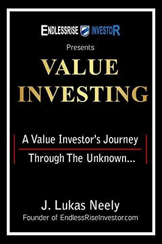 Value Investing: A Value Investor's Journey Through The Unknown... by J. Lukas Neely