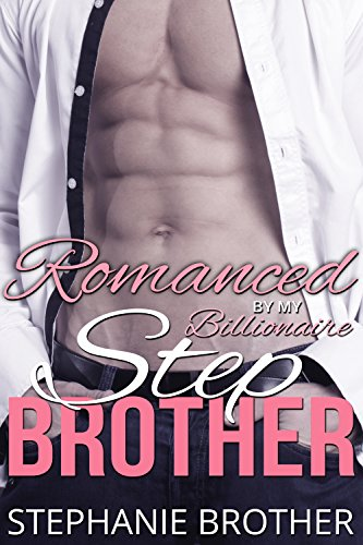 Romanced by my Billionaire Stepbrother by Stephanie Brother