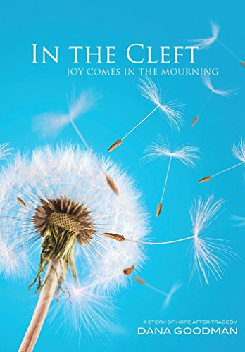 In the Cleft Joy Comes in the Mourning: A Story of Hope After Tragedy by Dana  Goodman