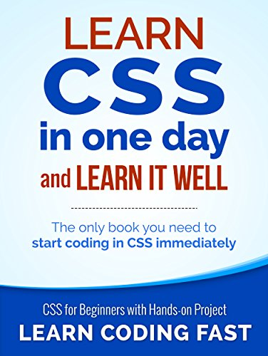 CSS (with HTML5): Learn CSS in One Day and Learn It Well. CSS for Beginners with Hands-on Project. Includes HTML5. (Learn Coding Fast with Hands-On Project Book 2) by LCF Publishing
