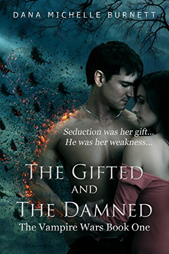 The Gifted and The Damned (The Vampire Wars Book 1) by Dana Michelle Burnett
