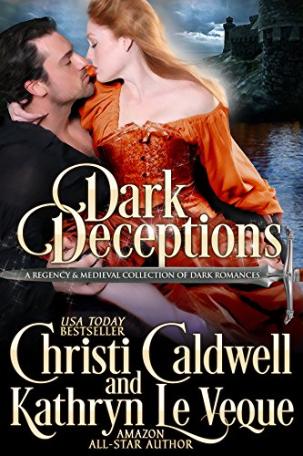 Dark Deceptions: A Regency and Medieval Collection of Dark Romances by Kathryn Le Veque