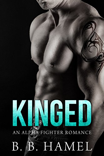 Kinged: An Alpha Fighter Romance (City's Secrets Alpha Thriller) by B. B. Hamel