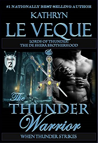 The Thunder Warrior: The de Shera Brotherhood Book Two (Lords of Thunder: The de Shera Brotherhood) by Kathryn Le Veque