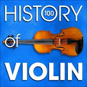 The History of Violin (100 Famous Songs) by Various artists
