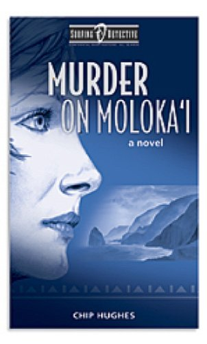 Murder on Moloka'i (Surfing Detective Mystery Series Book 1) by Chip Hughes