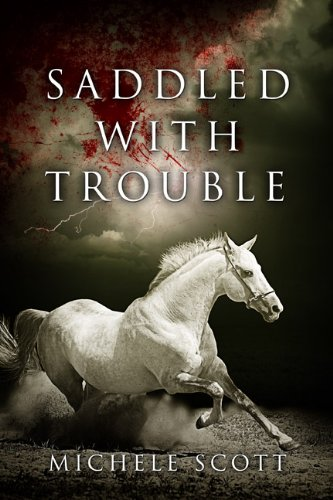 Saddled With Trouble (The Michaela Bancroft Suspense Series Book 1) by Michele Scott