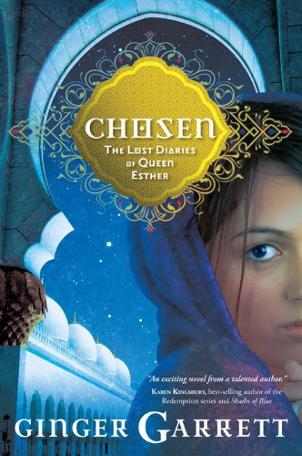 Chosen: The Lost Diaries of Queen Esther (Lost Loves of the Bible) by Ginger Garrett