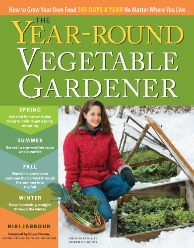 The Year-Round Vegetable Gardener: How to Grow Your Own Food 365 Days a Year, No Matter Where You Live by Niki Jabbour