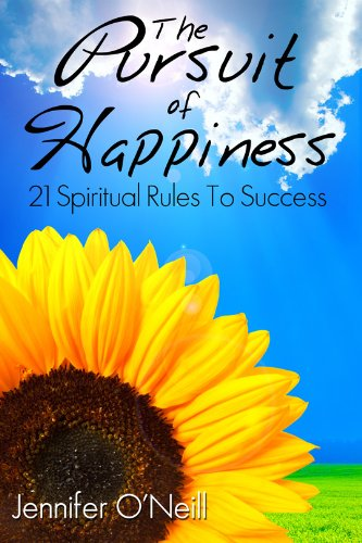 The Pursuit of Happiness: 21 Spiritual Rules to Success by Jennifer O'Neill