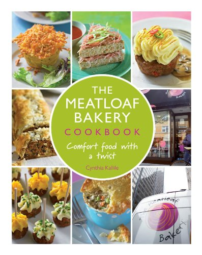 The Meatloaf Bakery Cookbook: Comfort Food with a Twist by Cynthia Kallile
