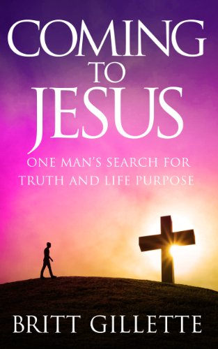 Coming To Jesus: One Man's Search for Truth and Life Purpose by Britt Gillette
