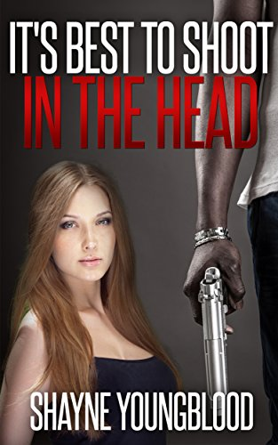 It's Best To Shoot In The Head (A Youngblood Novella Book 0) by Shayne Youngblood