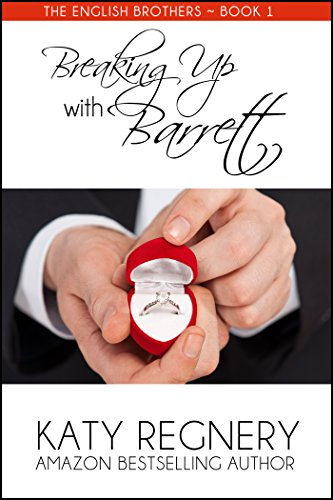 Breaking Up with Barrett (The English Brothers Book 1) by Katy Regnery