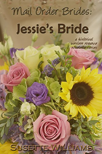 Mail Order Brides: Jessie's Bride (A historical western romance novelette series ~ Book 1) by Susette Williams