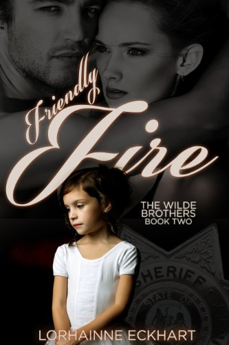 Friendly Fire (The Wilde Brothers series Book 2) by Lorhainne Eckhart