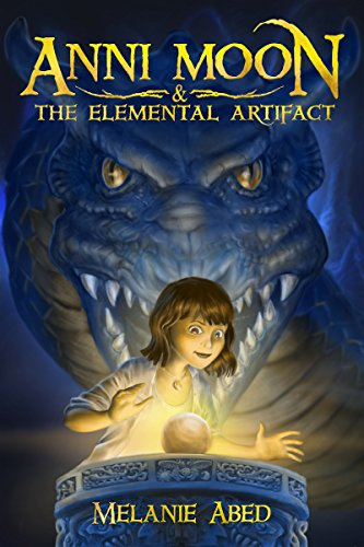 Anni Moon & The Elemental Artifact: An Elemental Fantasy Adventure Series: Book For Kids Ages 6-8, 9-12 (Anni Moon Series) by Melanie Abed