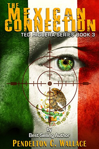 The Mexican Connection: Ted Higuera Series Book 3 by Pendelton Wallace