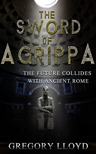 The Sword of Agrippa: Antioch: THE FUTURE COLLIDES WITH ANCIENT ROME by Gregory Lloyd