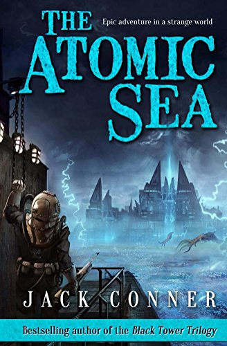 The Atomic Sea: Volume One of An Epic Fantasy / Science Fiction Series by Jack Conner
