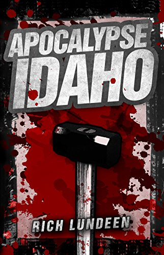 Apocalypse Idaho by Rich Lundeen