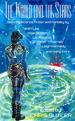THE WORLD AND THE STARS: Dazzling Science Fiction and Fantasy by Various Authors