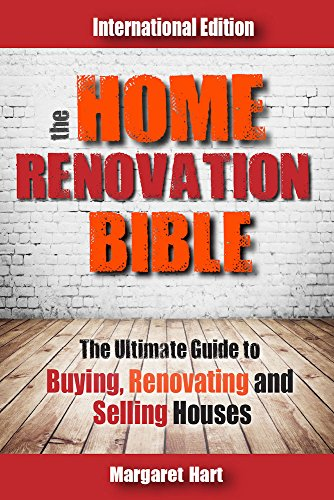The Home Renovation Bible: The Ultimate Guide to Buying Renovating and Selling Houses by Margaret Hart