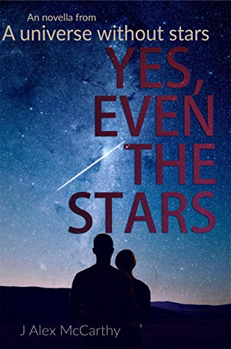 Yes, Even The Stars: In a Universe without Stars book 0.5 by J Alex McCarthy