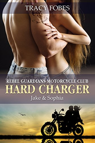 Hard Charger: Jake & Sophia: A Hot Contemporary Romance by Tracy Fobes
