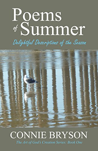 POEMS of SUMMER: Delightful Descriptions of the Season (The Art of God's Creation Series Book 1) by Connie Bryson