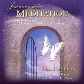 Journey Into Meditation: Guided Meditations For Healing, Insight And Manifestation by Lisa Guyman
