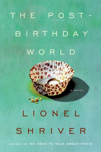 The Post-Birthday World (P.S.) by Lionel Shriver