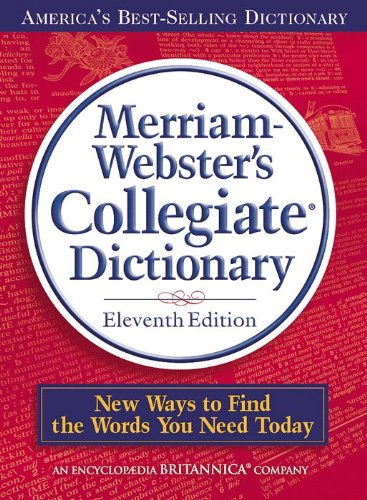 Merriam-Webster's Collegiate Dictionary, 11th Edition by Merriam-Webster
