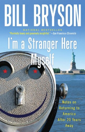 I'm a Stranger Here Myself: Notes on Returning to America After 20 Years Away by Bill Bryson