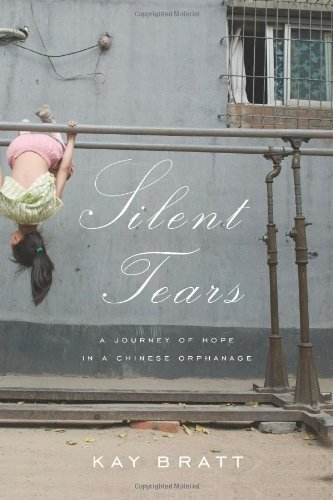 Silent Tears: A Journey of Hope in a Chinese Orphanage by Kay Bratt