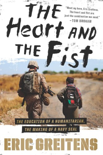 The Heart and the Fist: The education of a humanitarian, the making of a Navy SEAL by Eric Greitens