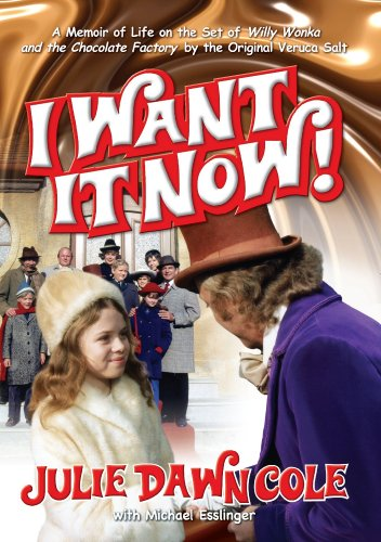 I Want it Now! A Memoir of Life on the Set of Willy Wonka and the Chocolate Factory by Michael Esslinger