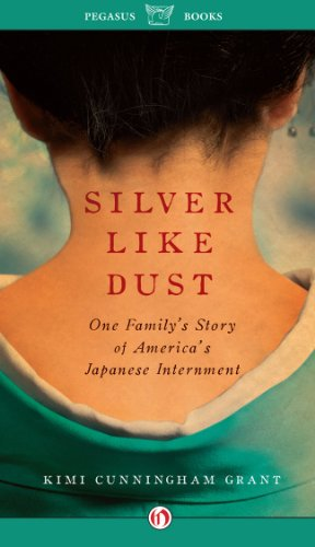Silver Like Dust: One Family's Story of Japanese Internment by Kimi Cunningham Grant