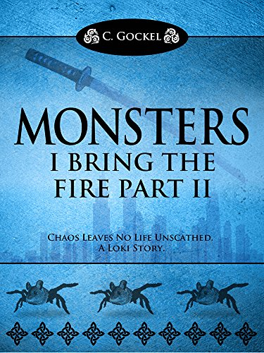 Monsters : I Bring the Fire Part II (A Loki Story) by C. Gockel