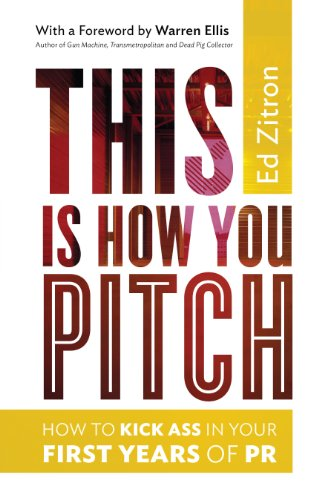 This Is How You Pitch: How To Kick Ass In Your First Years of PR by Ed Zitron