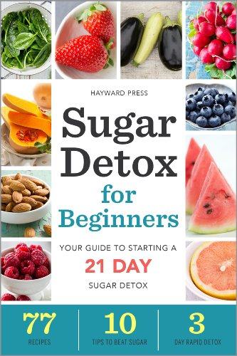 Sugar Detox for Beginners: Your Guide to Starting a 21-Day Sugar Detox by Hayward Press