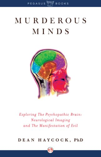 Murderous Minds: Exploring the Psychopathic Brain: Neurological Imaging and the Manifestation of Evil by Dean Haycock