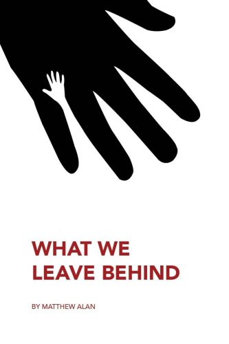 What We Leave Behind by Matthew Alan