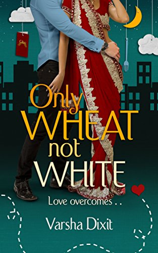 Only Wheat Not White by Varsha Dixit